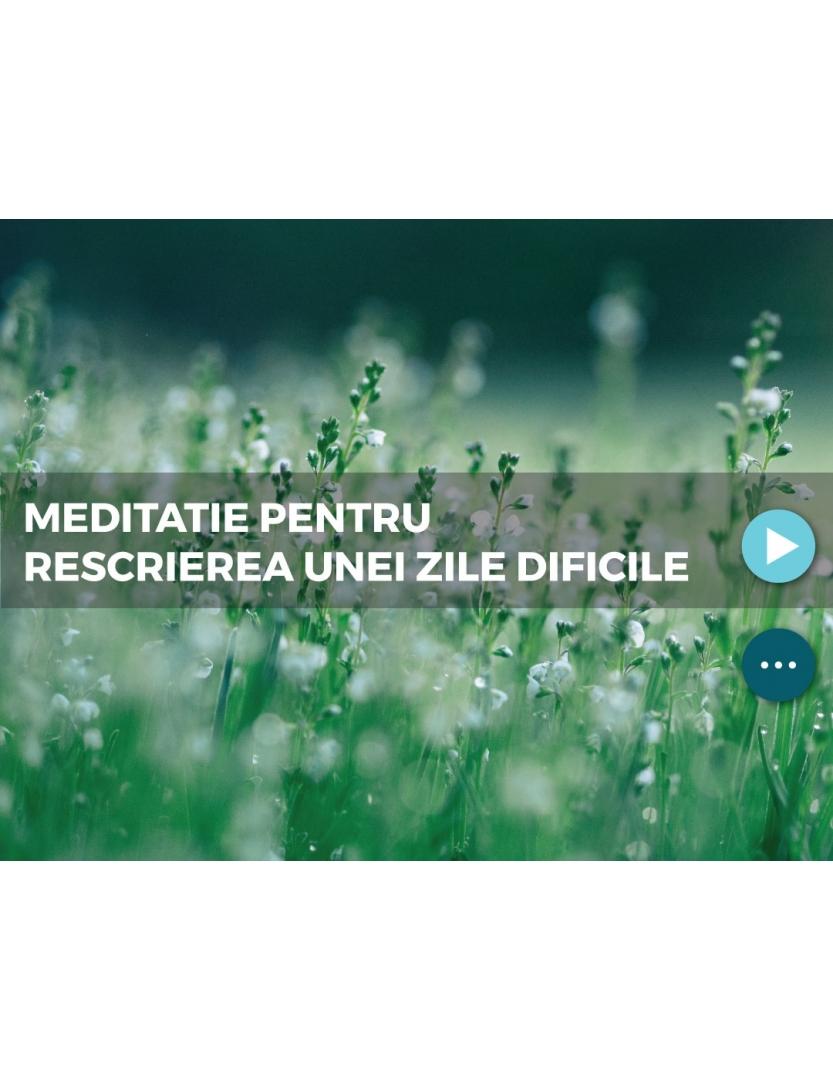 Meditatie pentru rescrierea unei zile dificile