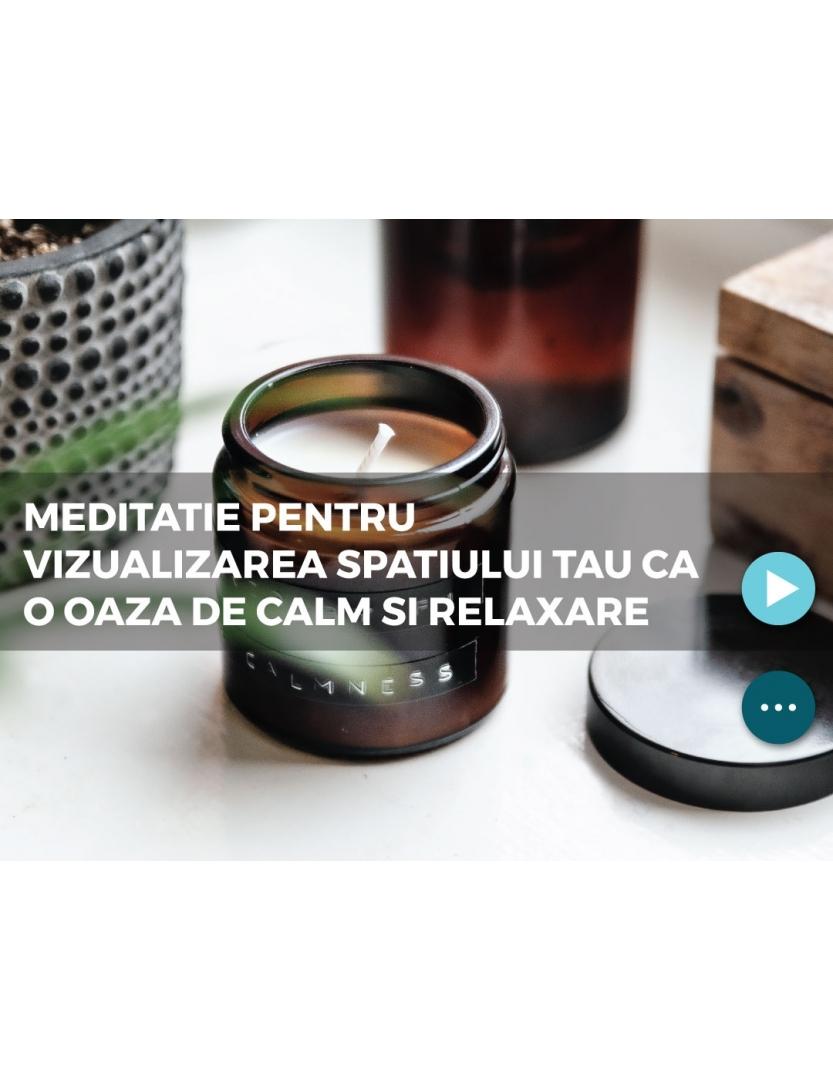 Meditatie pentru vizualizarea spatiului tau ca fiind o oaza de calm si relaxare